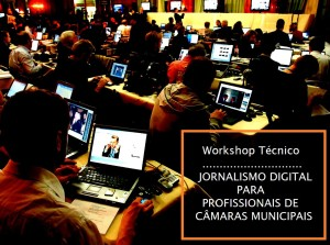 Oficina Worjshop Jornalismo Digital para Câmaras Municipais